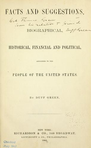 Facts and suggestions, biographical, historical, financial and political