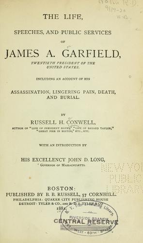 The life, speeches, and public services of James A. Garfield, twentieth president of the United States