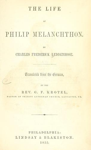 The life of Philip Melanchthon.