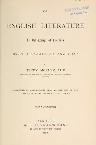 Of English literature in the reign of Victoria with a glance at the past