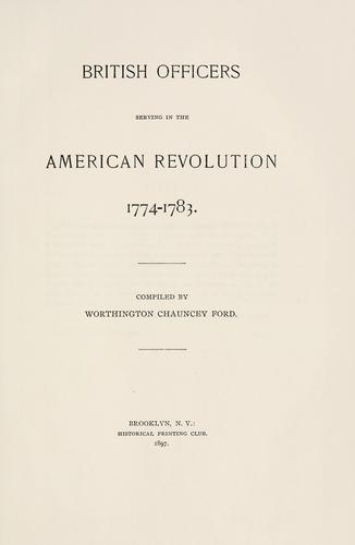 British officers serving in the American revolution, 1774-1783 by Worthington Chauncey Ford