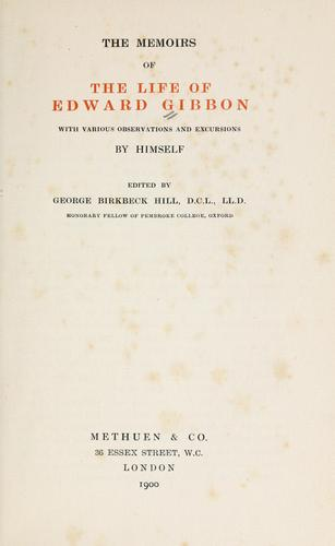The  memoirs of the life of Edward Gibbon with various observations and excursions