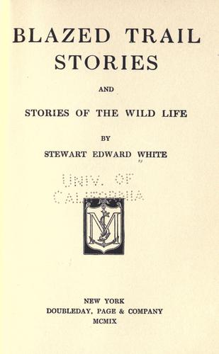 Blazed trail stories ; and Stories of the wild life