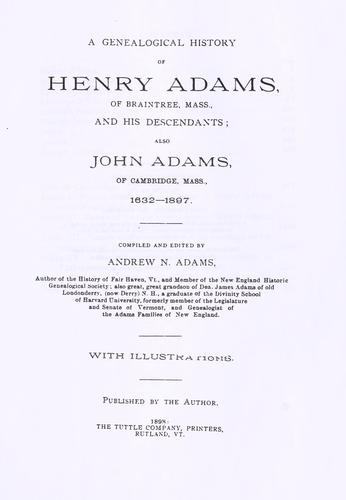 A genealogical history of Henry Adams, of Braintree, Mass., and his descendants by Andrew N. Adams