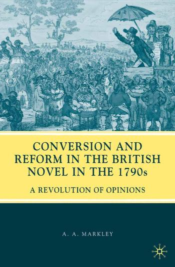 Conversion and reform in the British novel of the 1790s by A. A. Markley