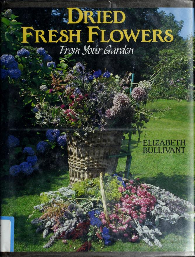 Dried fresh flowers from your garden by Elizabeth Bullivant