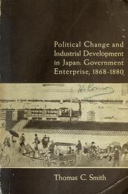 Cover of: Political change and industrial development in Japan | Smith, Thomas C.