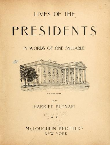 Lives of the presidents in words of one syllable by Harriet Putnam