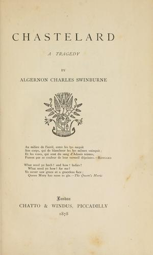 Chastelard, a Tragedy by Algernon Charles Swinburne