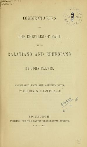 Commentaries on the Epistles of Paul to the Galatians and Ephesians by Jean Calvin