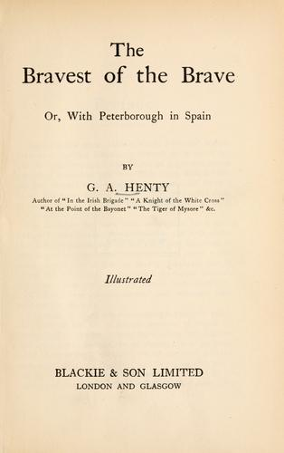 The bravest of the brave, or, with Peterborough in Spain by G. A. Henty