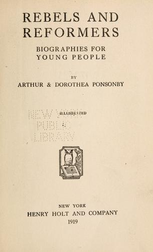 Rebels and reformers by Ponsonby, Arthur Ponsonby Baron