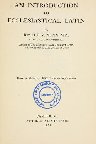 An introduction to ecclesiastical Latin by H. P. V. Nunn