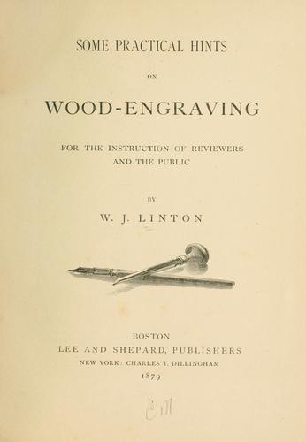 Some practical hints on wood engraving for the instruction of reviewers and the public by W. J. Linton