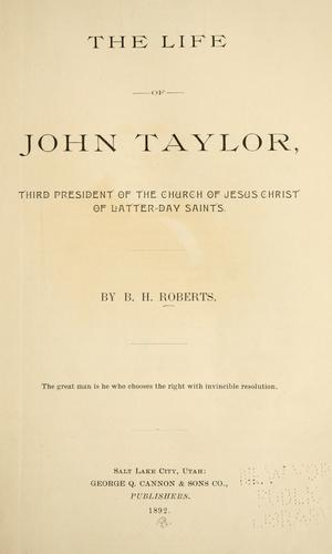 The life of John Taylor by B. H. Roberts