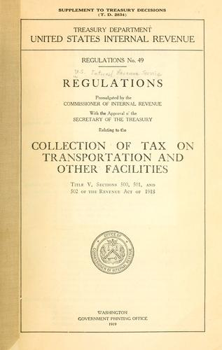 Regulations promulgated by the Commissioner of Internal Revenue, with the approval of the Secretary of the Treasury, relating to the collection of tax on transportation and other facilities by United States. Internal Revenue Service.