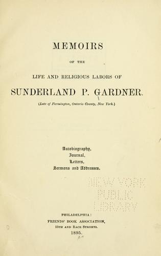 Memoirs of the life and religious labors of Sunderland P. Gardner.