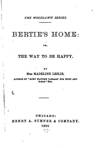 Bertie's home: or, The way to be happy by Harriette Newall (Woods) Baker