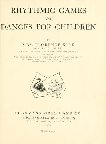 Rhythmic games and dances for children by Kirk, Florence (Hewitt) Mrs.