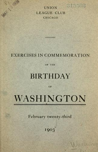 Exercises in commemoration of the birthday of Washington by Union League Club of Chicago.