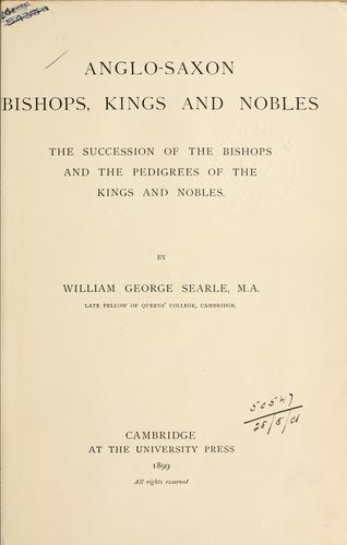Anglo-Saxon bishops, kings and nobles by William George Searle