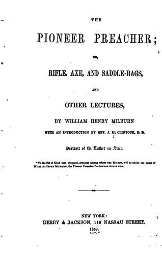 The pioneer preacher, or, Rifle, axe, and saddle-bags, and other lectures by William Henry Milburn