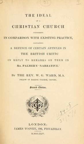The ideal of a Christian Church considered in comparison with existing practice by William George Ward